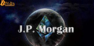 """JP Morgan: """"Chúng tôi đặt niềm tin vào Ethereum"""""""