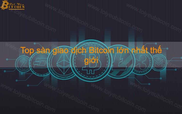 Top 5 sàn giao dịch Bitcoin và tiền điện tử lớn nhất thế giới