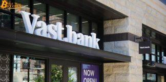 Vast Bank trở thành ngân hàng đầu tiên của Mỹ hỗ trợ mua bán và lưu ký Bitcoin